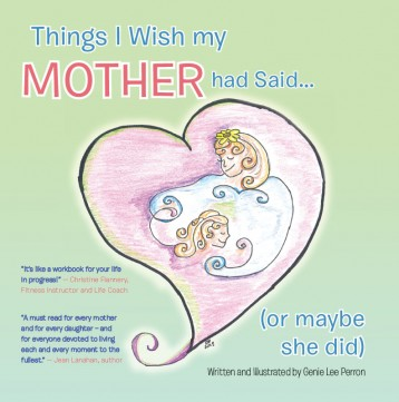 Things I Wish my Mother had Said… (or maybe she did)